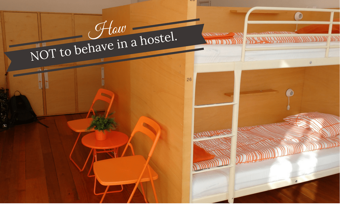 Hostel Tips and how NOT to behave in a hostel.
