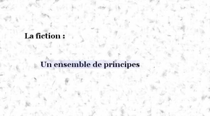 FICTION : UN ENSEMBLE DE PRINCIPES
