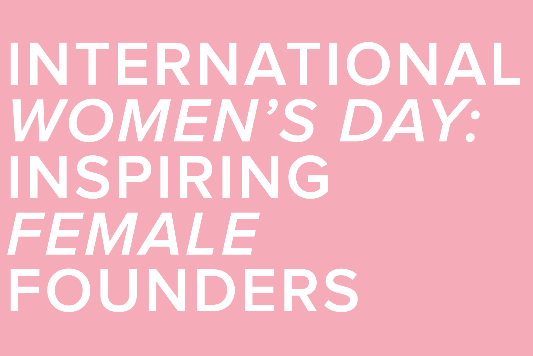 International Women's Day: Inspiring Female Founders