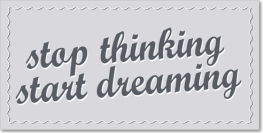 stop thinking start dreaming