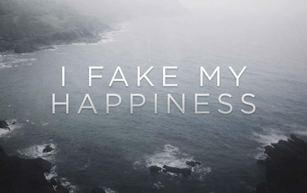 I fake my happiness. And it sucks. 110