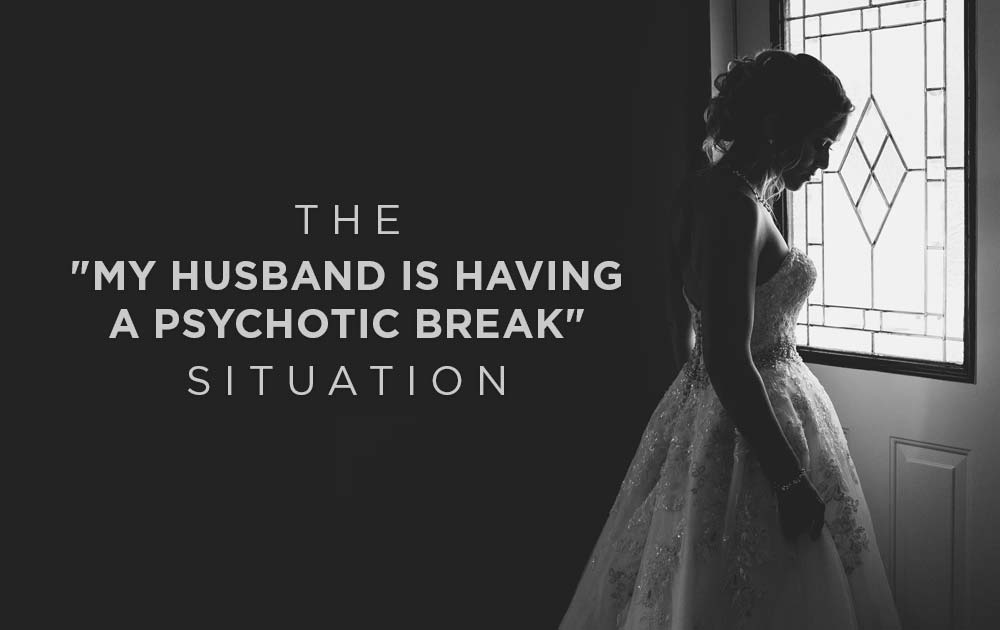 """The """"my husband is having a psychotic break"""" situation 92"""