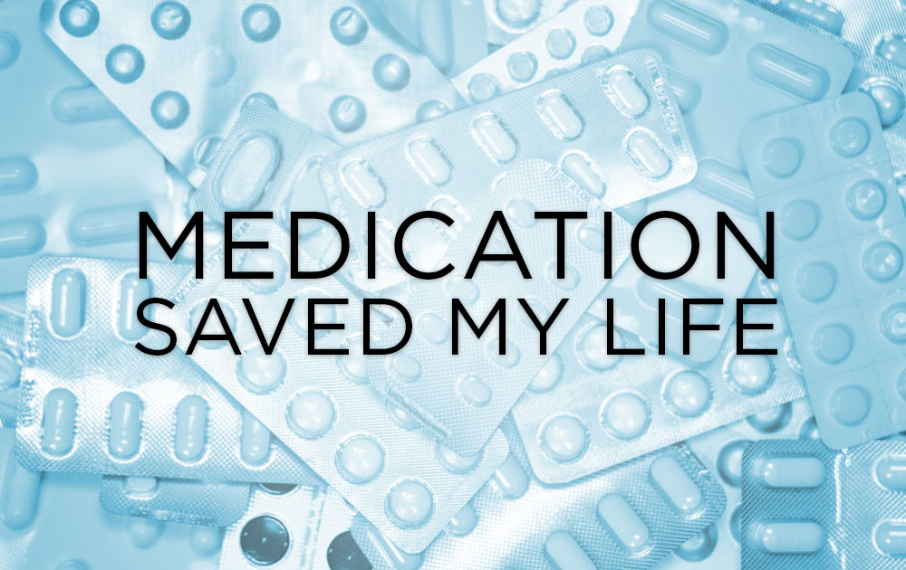Medication saved my life 91