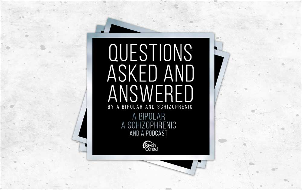 Podcast ep 2: he said/she said: questions from a bipolar and a schizophrenic 76