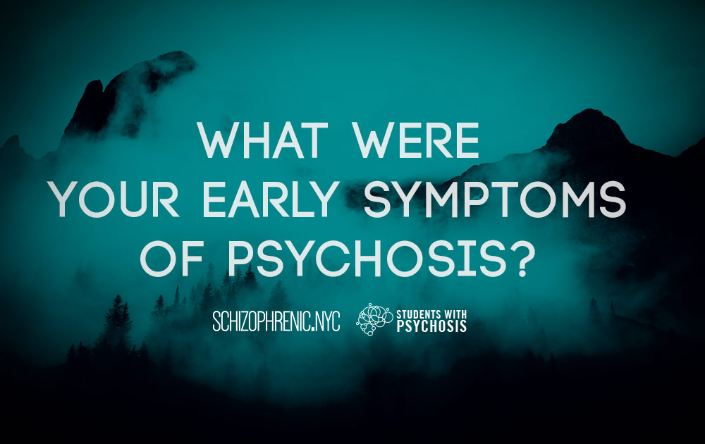 What were your early symptoms of psychosis?