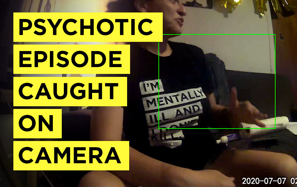 Psychotic episode caught on camera