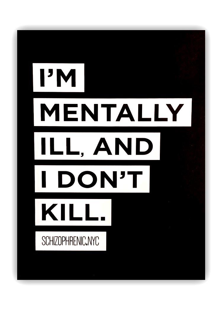 I'm mentally ill, and i don't kill poster