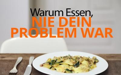 Warum Essen nie Dein Problem war