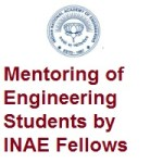 Mentoring of Engineering Students by Indian National Academy of Engineering INAE Fellows