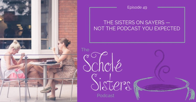 SS #49: The Sisters on Sayers — Not the Podcast You Expected
