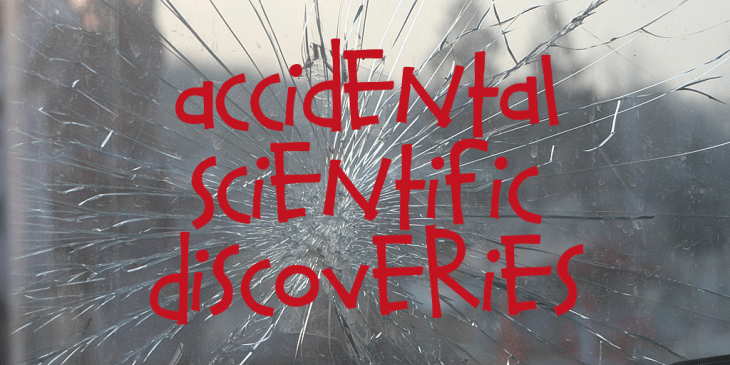 Broken windshield with the words Accidental Scientific Discoveries