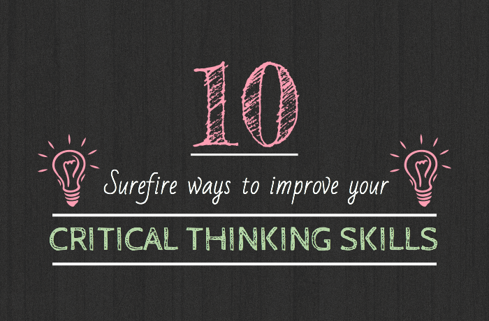 10 Sure-fire Ways to Improve your Critical Thinking Skills What is critical thinking and how can you improve your ability to do it?