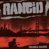"Rancid ""Trouble Maker"""