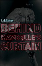 Book cover for Behind May-Belle's Curtain by P.S. Ballantyne