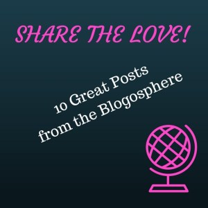 Banner for Share the Love: 10 Great Posts from the Blogosphere - From Anxiety Disorders to Creepy Art