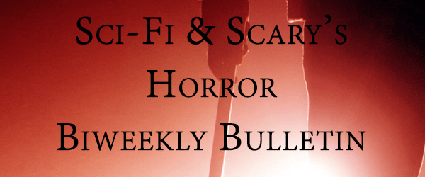 Sci-FI & Scary's Horror Biweekly Bulletin