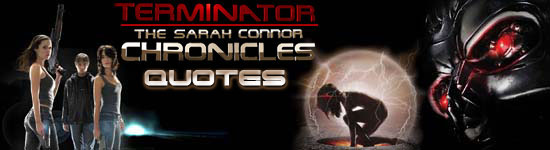 Terminator: The Sarah Conner Chronicles Quotes