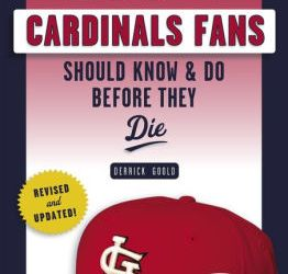 100 Things Cardinals Fans Should Know and Do Before They Die – Derrick Goold