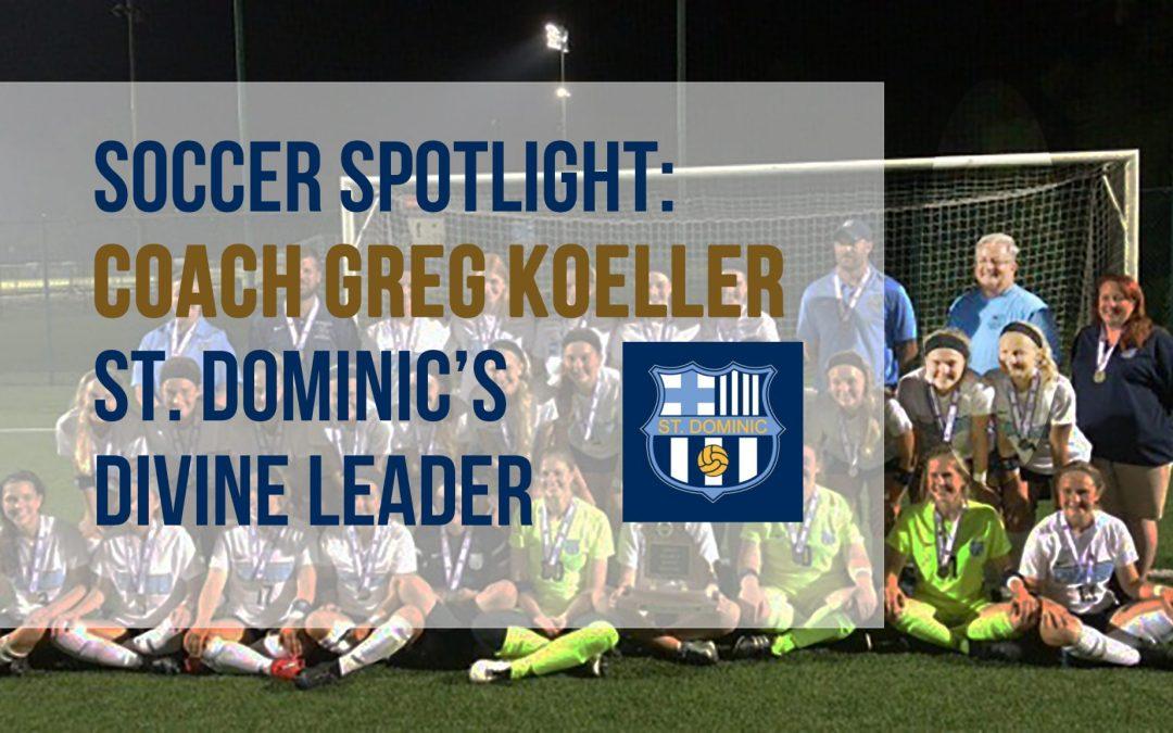 Soccer Spotlight: Coach Greg Koeller – St. Dominic Soccer's Divine Leader