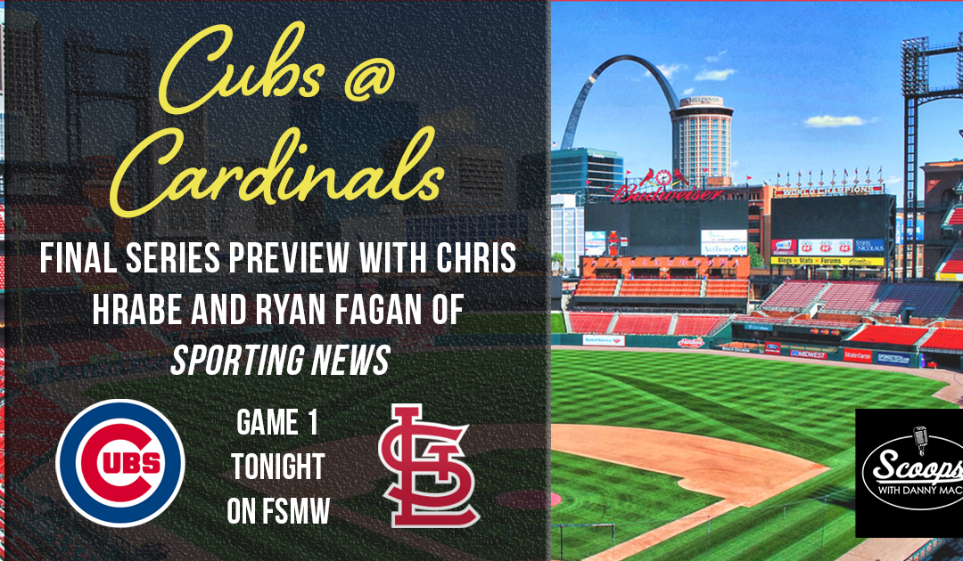 Cubs at Busch Stadium – A Series Preview with Ryan Fagan of Sporting News