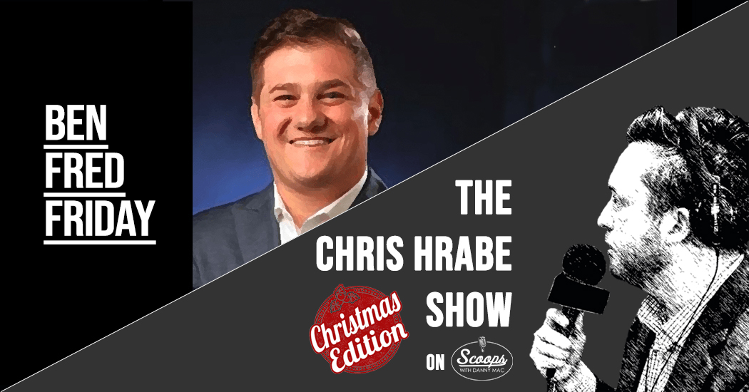EARLY CHRISTMAS EDITION: Ben Fred Friday & The Chris Hrabe Show