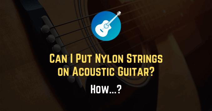 nylon strings on steel string acoustic guitar