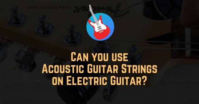 can you use acoustic guitar strings on electric guitar