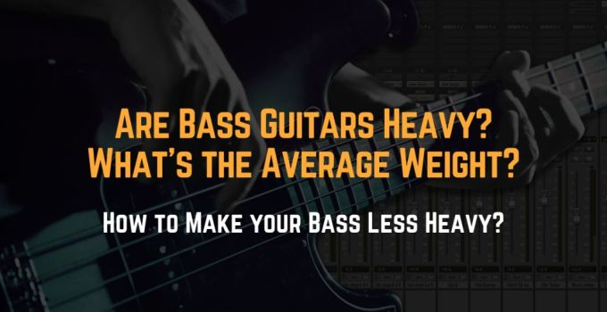 are bass guitars heavy