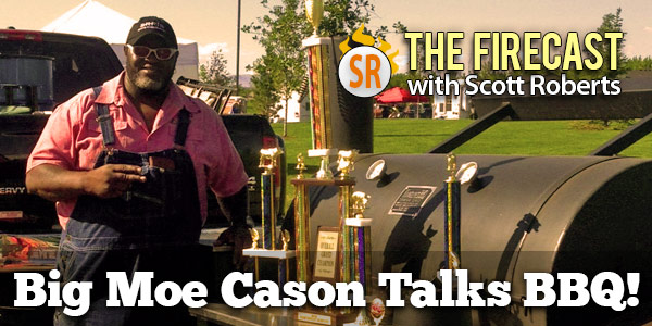 600-300-firecast-bbq-hot-sauce-podcast-big-moe-cason-ep-79