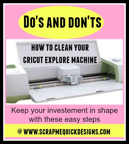 Do's and Don'ts for Cleaning Your Cricut Explore - Scrap Me Quick