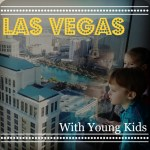 How to Enjoy Las Vegas With Young Kids In Tow