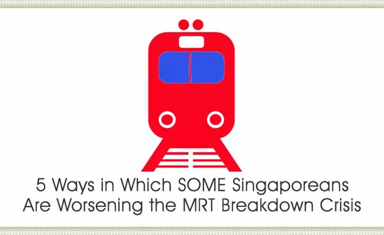 How SOME Singaporeans Are Worsening the MRT Breakdown Crisis