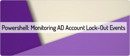 Powershell: Monitoring AD Account Lock-Out Events | Scripting Library