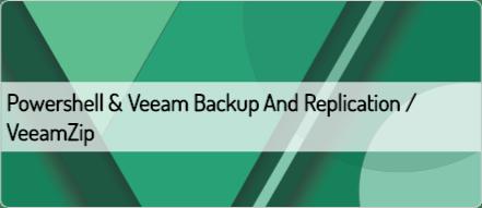 Powershell & Veeam Backup and Replication / VeeamZip