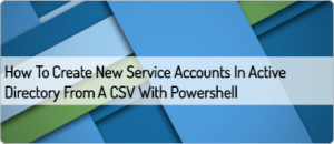 how-to-create-new-service-accounts-in-active-directory-from-a-csv-with-powershell (1)