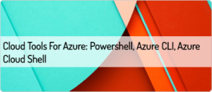 cloud-tools-for-azure-powershell-azure-cli-azure-cloud-shell