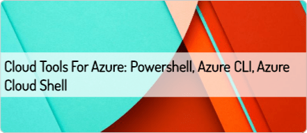 cloud-tools-for-azure-powershell-azure-cli-azure-cloud-shell
