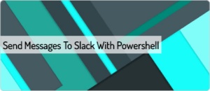 send-messages-to-slack-with-powershell