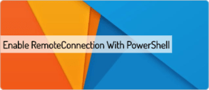 enable-remoteconnection-with-powershell