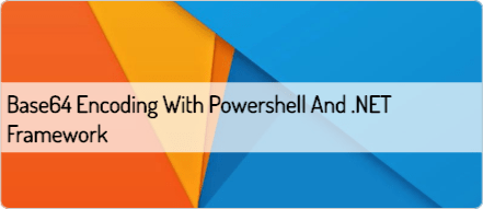 Base64 Encoding with Powershell and .NET Framework