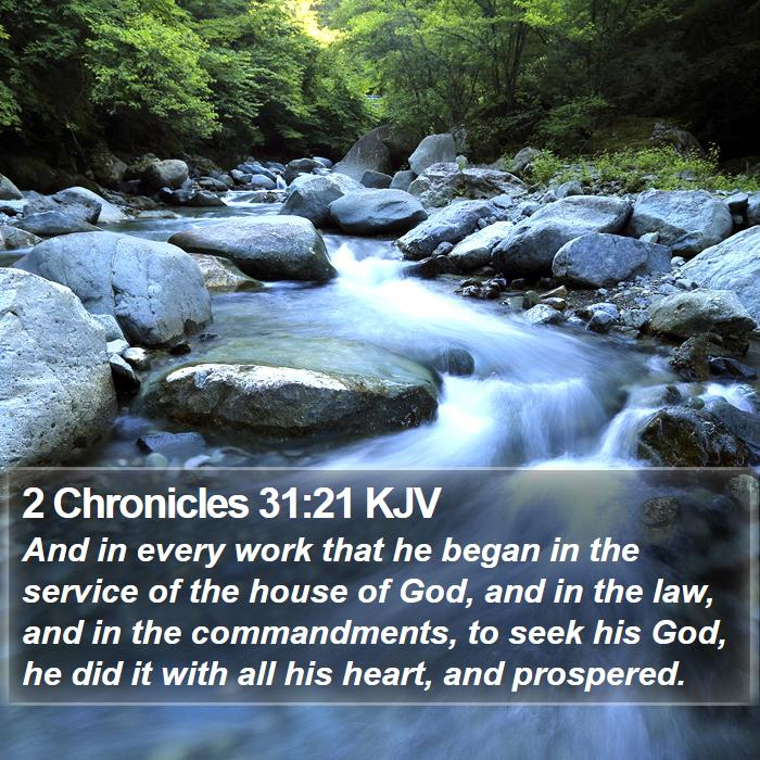 2 Chronicles 31:21 KJV - And in every work that he began in the service of