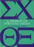 A Primer of Biblical Greek by Clayton Croy