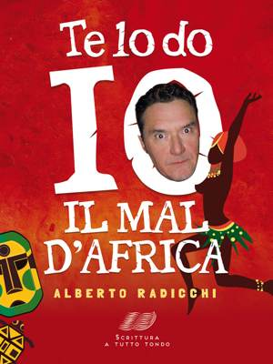 «Te lo do io il mal d'Africa» di Alberto Radicchi