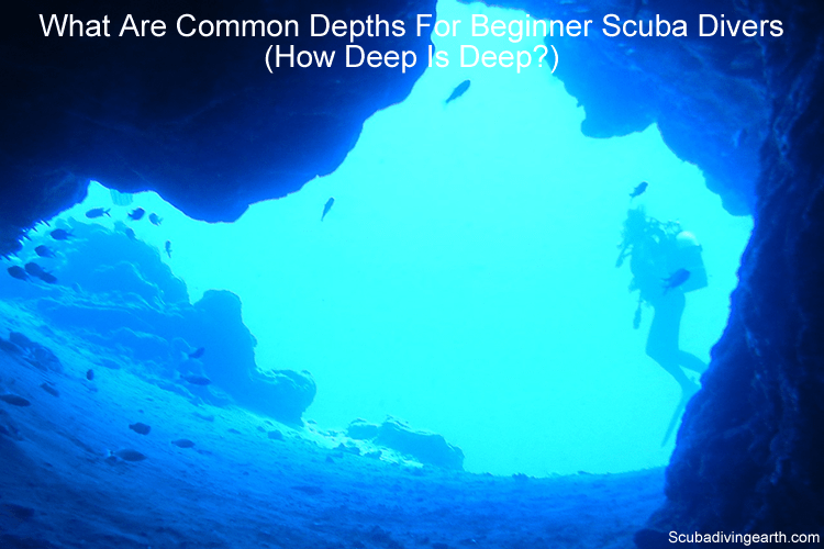 What Are Common Depths For Beginner Scuba Divers (How Deep Is Deep?)