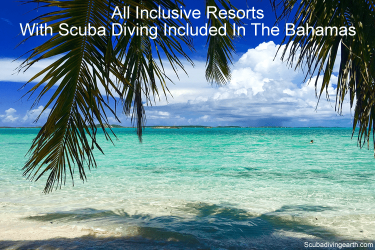 All inclusive resorts with scuba diving included in the Bahamas