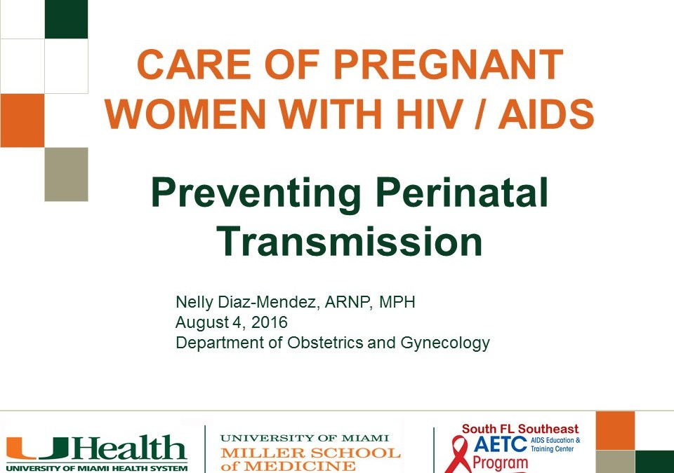 Slides: Care of Pregnant women with HIV / AIDS: Preventing Perinatal Transmission