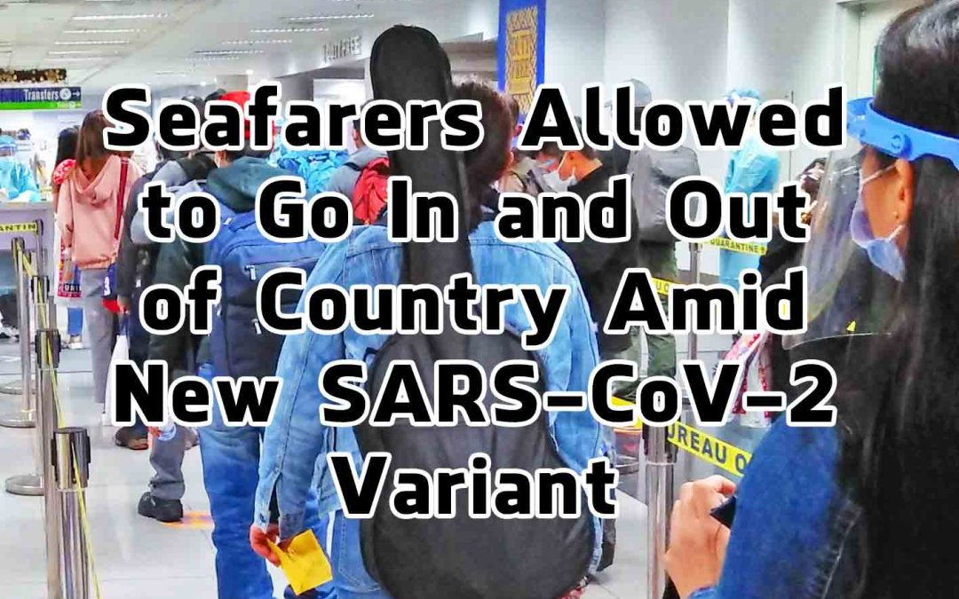 Filipino Seafarers Allowed to Go In and Out of Country Amid New SARS-CoV-2 Variant