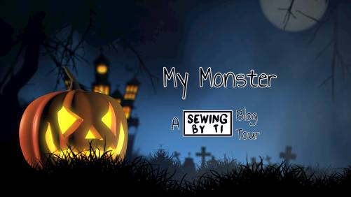 My Monster, A Sewing By Ti Blog Tour