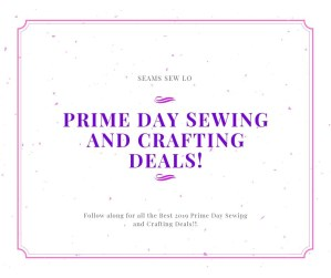 Prime Day Sewing And Crafting Deals!