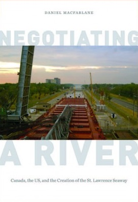 Negotiating a River: Canada, the US, and the Creation of the St. Lawrence Seaway.